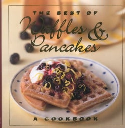 The Best of Waffles and Pancakes: A Cookbook (Hardcover)