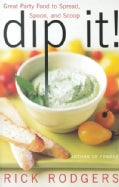 Dip It: Great Party Food to Spread, Spoon, and Scoop (Hardcover)