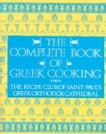 The Complete Book of Greek Cooking: The Recipe Club of St. Paul's Orthodox Cathedral (Paperback)