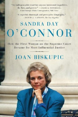 Sandra Day O'Connor: How the First Woman on the Supreme Court Became Its Most Influential Justice (Paperback)