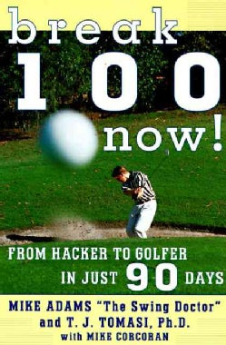 Break 100 Now!: From Hacker to Golfer in Just 90 Days (Paperback)