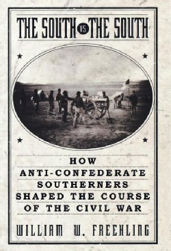 The South Vs. the South: How Anti-Confederate Southerners Shaped the Course of the Civil War (Paperback)