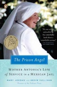The Prison Angel: Mother Antonia's Journey from Beverly Hills to a Life of Service in a Mexican Jail (Paperback)