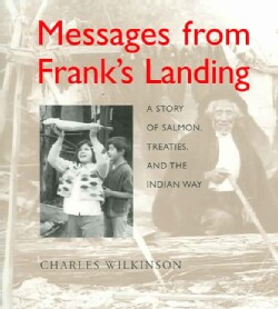 Messages from Franks Landing: A Story Of Salmon, Treaties, And The Indian Way (Paperback)