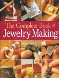 The Complete Book of Jewelry Making: A Full-color Introduction to the Jeweler's Art (Paperback)