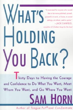 What's Holding You Back?: 30 Days to Having the Courage and Confidence to Do What You Want, Meet Whom You Want, a... (Paperback)
