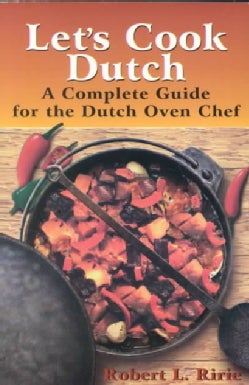 Let's Cook Dutch: A Complete Guide for the Dutch Oven Chef (Paperback)