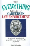 The Everything Guide to Careers in Law Enforcement: A Complete Handbook to an Exciting And Rewarding Life of Service (Paperback)