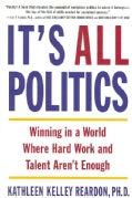 It's All Politics: Winning in a World Where Hard Work and Talent Aren't Enough (Paperback)
