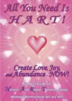 All You Need Is Hart!: Create Love, Joy And Abundance - Now! (Paperback)