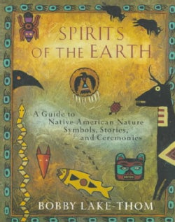Spirits of the Earth: A Guide to Native American Nature Symbols, Stories, and Ceremonies (Paperback)