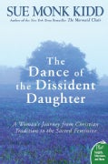 The Dance of the Dissident Daughter: A Woman's Journey from Christian Tradition to the Sacred Feminine (Paperback)