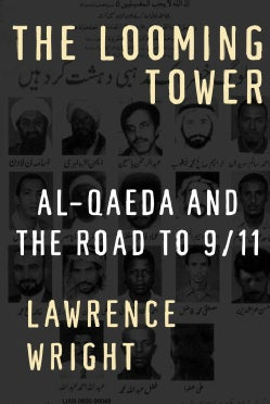 The Looming Tower: Al Qaeda And the Road to 9/11 (Hardcover)