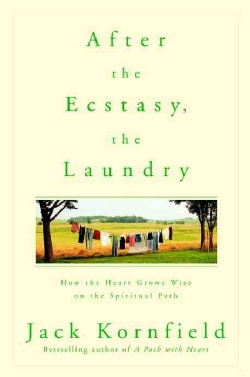 After the Ecstasy, the Laundry: How the Heart Grows Wise on the Spiritual Path (Paperback)