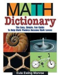 Math Dictionary: The Easy, Simple, Fun Guide to Help Math Phobics Become Math Lovers (Paperback)