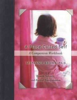A Place Called Self: Women, Sobriety, And Radical Transformation (Paperback)