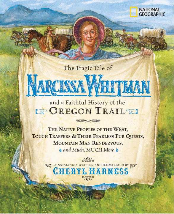 The Tragic Tale of Narcissa Whitman And a Faithful History of the Oregon Trail (Hardcover)