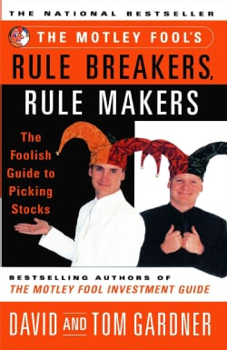 The Motley Fool's Rule Breakers, Rule Makers: The Foolish Guide to Picking Stocks (Paperback)