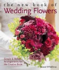 The New Book of Wedding Flowers: Simple & Stylish Arrangements for the Creative Bride (Paperback)