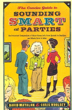 The Concise Guide to Sounding Smart at Parties: An Irreverent Compendium of Must-know Info from Sputnik to Smallp... (Paperback)