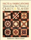 Facts & Fabrications: Unraveling the History of Quilts & Slavery: 8 Projects, 20 Blocks, First-person Accounts (Paperback)