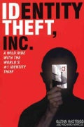 Identity Theft, Inc.: A Wild Ride With the World's #1 Identity Thief (Paperback)
