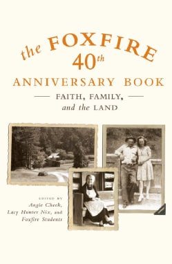 The Foxfire 40th Anniversary Book: Faith, Family, And the Land (Paperback)
