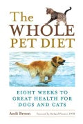 Whole Pet Diet: Eight Weeks to Great Health for Dogs And Cats (Paperback)