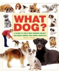 What Dog?: A Guide to Help New Owners Select the Right Breed for Their Lifestyle (Paperback)
