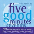 Five Good Minutes in the Evening: 100 Mindful Practices to Help You Unwind from the Day & Make the Most of Your N... (Paperback)