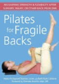 Pilates for Fragile Backs: Recovering Strength & Flexibility After Surgery, Injury, or Other Back Problems (Paperback)