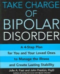 Take Charge of Bipolar Disorder: A 4-step Plan for You and Your Loved Ones to Manage the Illness and Create Lasti... (Paperback)