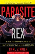 Parasite Rex: Inside the Bizarre World of Nature's Most Dangerous Creatures (Paperback)