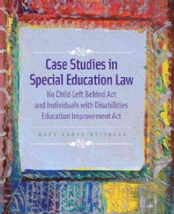 Case Studies in Special Education Law: No Child Left Behind Act And Individuals With Disabilities Education Impro... (Paperback)