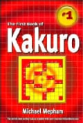 Book of Kakuro: The First Official, Authorized Book Containing the Rules, Strategies, And 130 Puzzles! (Paperback)