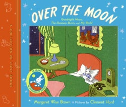 Over the Moon: A Collection of First Books: Goodnight Moon, the Runaway Bunny, My World (Hardcover)