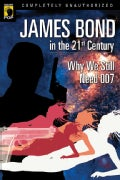 James Bond in the 21st Century: Why We Still Need 007 (Paperback)