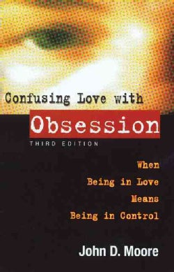 Confusing Love With Obsession: When Being in Love Means Being Controlled (Paperback)