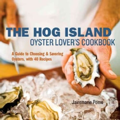 The Hog Island Oyster Lover's Handbook: A Guide to Choosing and Savoring Oysters, with 40 Recipes (Hardcover)