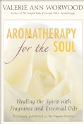 Aromatherapy for the Soul: Healing the Spirit With Fragrance And Essential Oils (Paperback)
