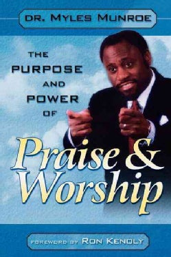 The Purpose and Power of Praise & Worship (Paperback)