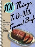 101 Things to Do With Ground Beef (Spiral bound)