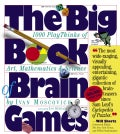 The Big Book of Brain Games: 1000 Play Thinks of Art, Mathematics & Science (Paperback)