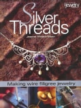 Silver Threads: Making Wire Filigree Jewelry (Paperback)