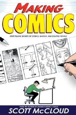 Making Comics: Storytelling Secrets of Comics, Manga, And Graphic Novels (Paperback)
