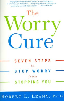 The Worry Cure: Seven Steps to Stop Worry from Stopping You (Paperback)