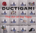 Ductigami: The Art of the Tape (Paperback)