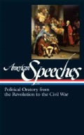 American Speeches: Political Oratory from the Revolution to the Civil War (Hardcover)
