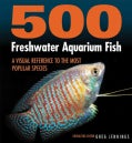 500 Freshwater Aquarium Fish: A Visual Reference to the Most Popular Species (Hardcover)