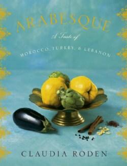Arabesque: A Taste of Morocco, Turkey, And Lebanon (Hardcover)